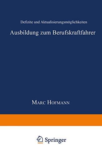 Ausbildung zum Berufskraftfahrer: Defizite Und Aktualisierungsmöglichkeiten (System Mensch - Technik - Umwelt, Schriftenreihe Der Verkehrsakademien . ... e.V. (3), Band 3)