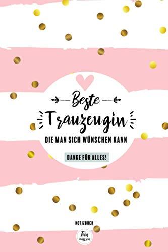 Beste Trauzeugin die man sich wünschen kann - Danke für alles! Notizbuch: Trauzeugin Danke Geschenk - Trauzeugin Dankeschön - Planer Hochzeit - Notizbuch ca. A5 mit 120 punktierten Seiten