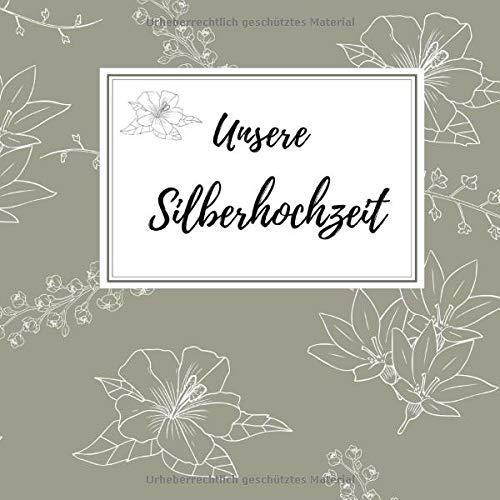 Unsere Silberhochzeit: Gästebuch für die besten Wünsche an das Jubelpaar   Erinnerungsbuch zum Selbstgestalten für über 100 Gäste   Geschenkbücher zur silbernen Hochzeit