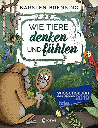 Wie Tiere denken und fühlen: Sachbuch für Kinder ab 9 Jahre; Wissensbuch des Jahres 2019