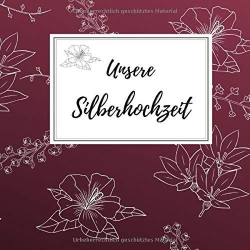 Unsere Silberhochzeit: Gästebuch für die besten Wünsche an das Jubelpaar   Erinnerungsbuch zum Selbstgestalten für über 100 Gäste   Geschenkbücher zur silbernen Hochzeit   Blüte
