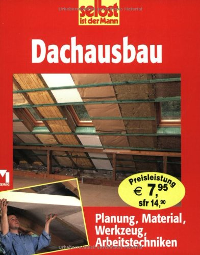 Dachausbau: Planung, Material, Werkzeug, Arbeitstechniken