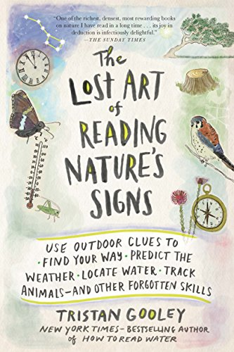 The Lost Art of Reading Nature's Signs: Use Outdoor Clues to Find Your Way, Predict the Weather, Locate Water, Track Animals--And Other Forgotten Skil (Natural Navigation)