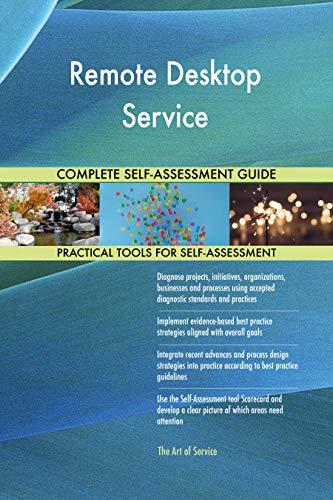 Remote Desktop Service All-Inclusive Self-Assessment - More than 700 Success Criteria, Instant Visual Insights, Comprehensive Spreadsheet Dashboard, Auto-Prioritized for Quick Results