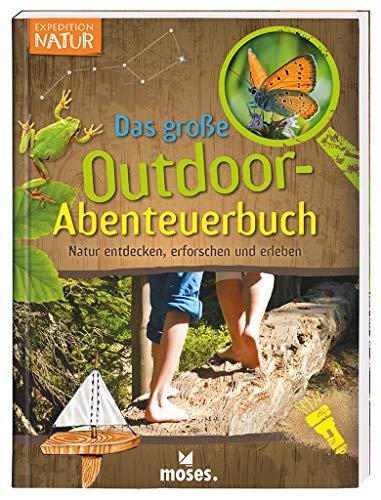 Expedition Natur - Das große Outdoor-Abenteuerbuch   Natur entdecken, erforschen und erleben   Für Kinder ab 8 Jahren