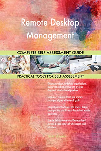 Remote Desktop Management All-Inclusive Self-Assessment - More than 700 Success Criteria, Instant Visual Insights, Comprehensive Spreadsheet Dashboard, Auto-Prioritized for Quick Results